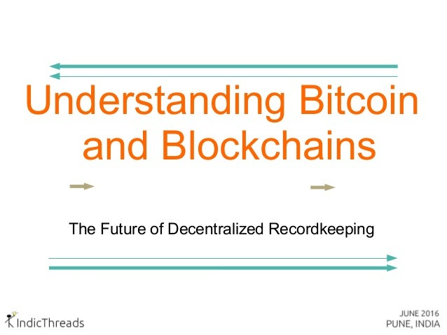 Understanding Bitcoin and Blockchains The Future of Decentralized Recordkeeping