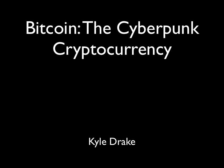 Bitcoin: The Cyberpunk    Cryptocurrency        Kyle Drake