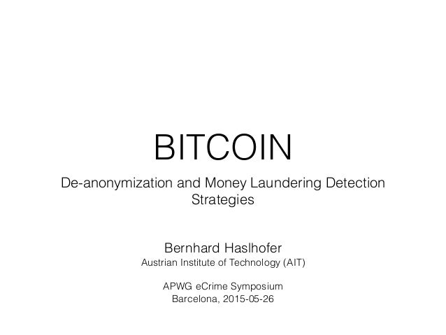 BITCOIN De-anonymization and Money Laundering Detection Strategies Bernhard Haslhofer Austrian Institute of Technology (AI...