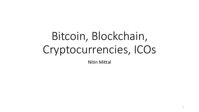 Bitcoin, Blockchain, Cryptocurrencies, ICOs Nitin Mittal 1