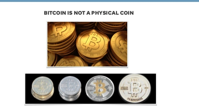 BITCOIN IS NOT A PHYSICAL COIN