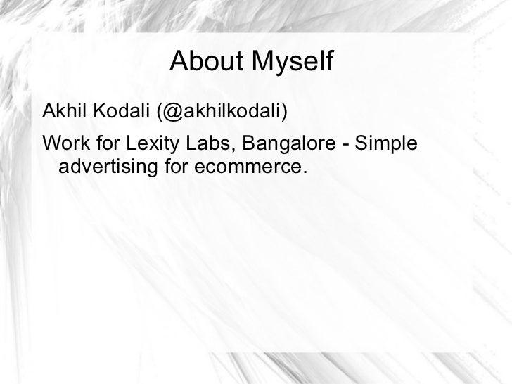 About Myself <ul><li>Akhil Kodali (@akhilkodali)