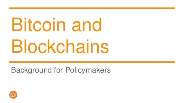 Bitcoin and Blockchains Background for Policymakers