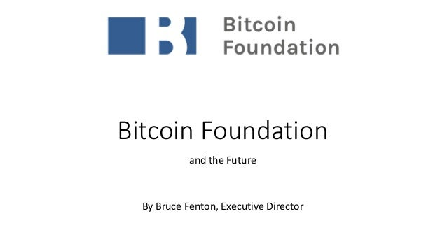 Bitcoin Foundation and the Future By Bruce Fenton, Executive Director