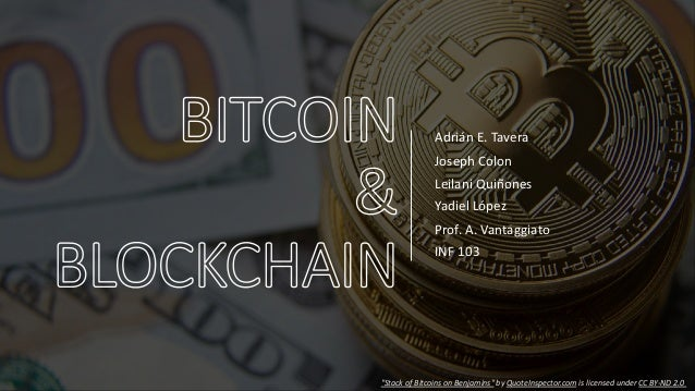 "Adrián E. Tavera Joseph Colon Leilani Quiñones Yadiel López Prof. A. Vantaggiato INF 103 ""Stack of Bitcoins on Benjamins"" ..."