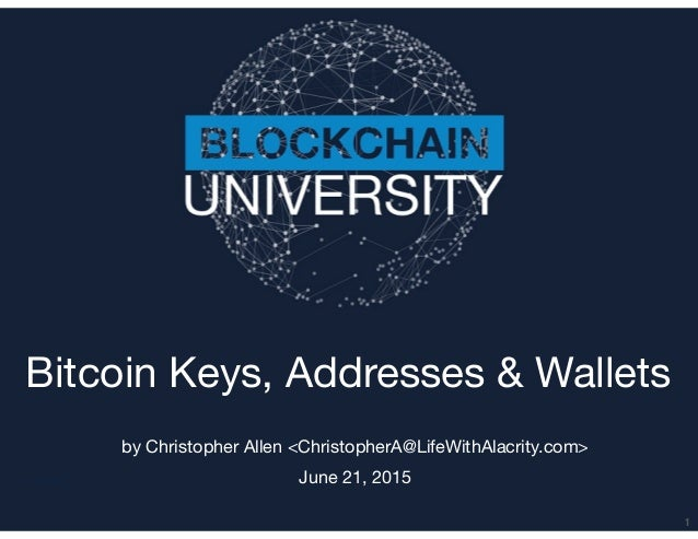 Transcript Bitcoin Keys, Addresses & Wallets by Christopher Allen <ChristopherA@LifeWithAlacrity.com>  June 21, 2015 1