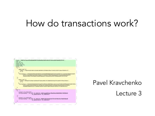 How do transactions work? Pavel Kravchenko Lecture 3
