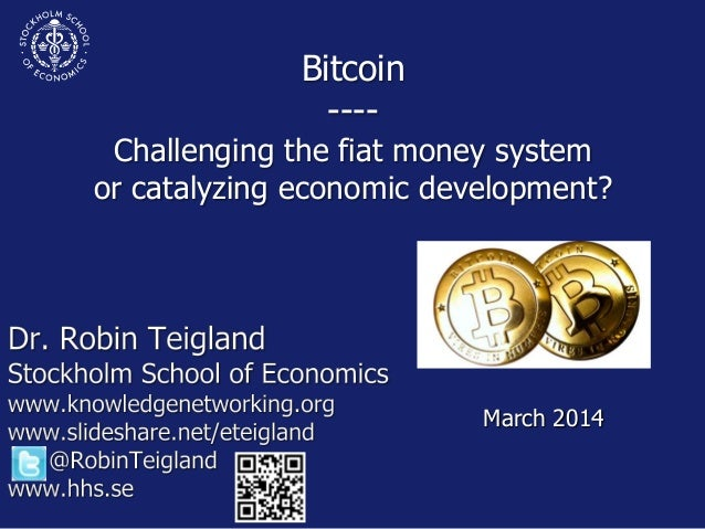 Bitcoin ---- Challenging the fiat money system or catalyzing economic development? March 2014