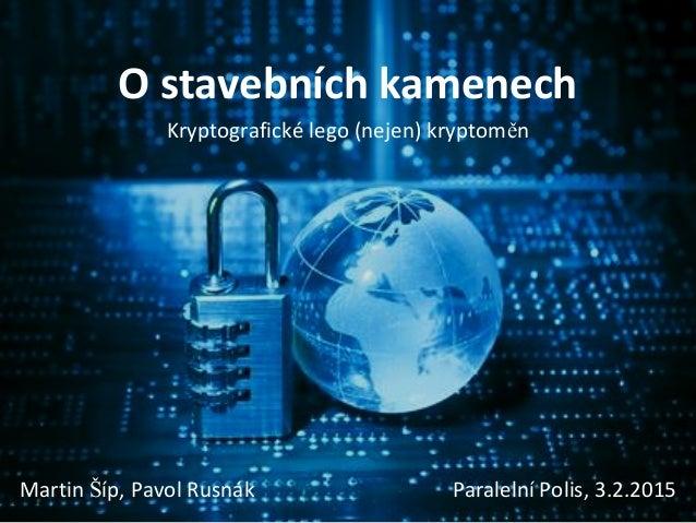 O stavebních kamenech Kryptografické lego (nejen) kryptoměn Martin Šíp, Pavol Rusnák Paralelní Polis, 3.2.2015