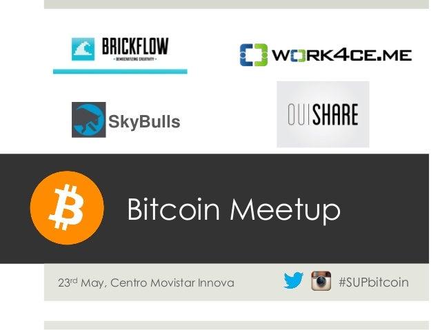 Bitcoin Meetup23rd May, Centro Movistar InnovaSkyBulls#SUPbitcoin