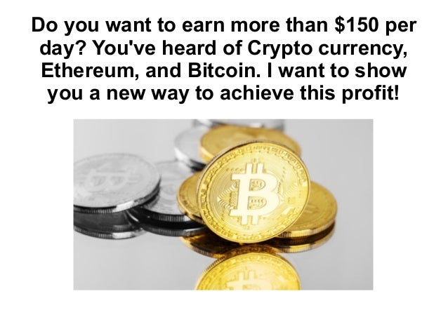 Do you want to earn more than $150 per day? You've heard of Crypto currency, Ethereum, and Bitcoin. I want to show you a n...
