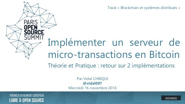 PREMIER EVENEMENT EUROPEEN LIBRE & OPEN SOURCE #OSSPARIS16 Implémenter un serveur de micro-transactions en Bitcoin Théorie...