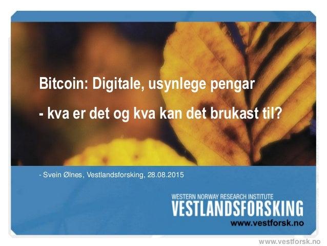 www.vestforsk.no Bitcoin: Digitale, usynlege pengar - kva er det og kva kan det brukast til? - Svein Ølnes, Vestlandsforsk...