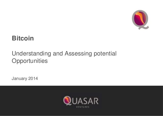 Bitcoin Understanding and Assessing potential Opportunities January 2014