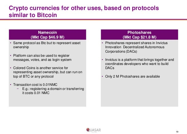 Crypto currencies for other uses, based on protocols similar to Bitcoin Namecoin (Mkt Cap $46.9 M) • Same protocol as Btc ...