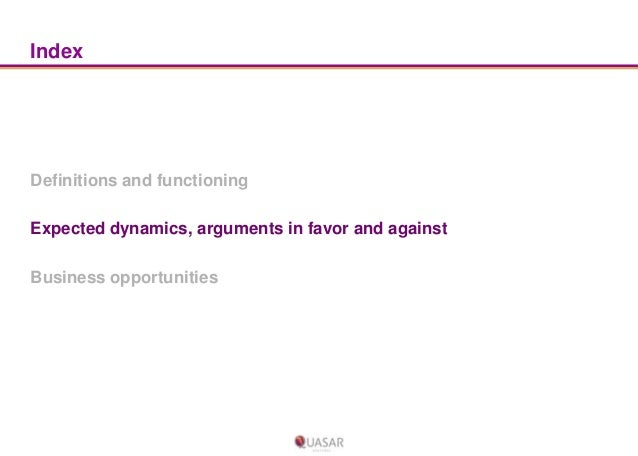 Index  Definitions and functioning Expected dynamics, arguments in favor and against Business opportunities