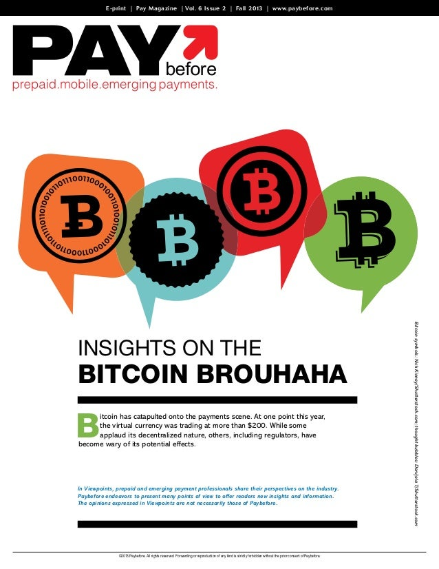 E-print | Pay Magazine | Vol. 6 Issue 2 | Fall 2013 | www.paybefore.com  Bitcoin Brouhaha  B  itcoin has catapulted onto t...