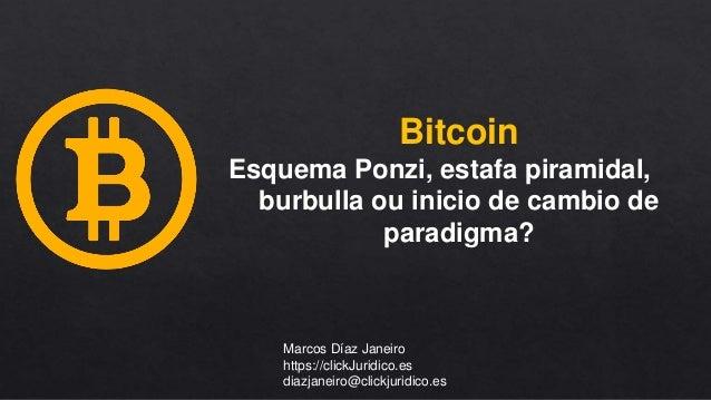 Bitcoin Esquema Ponzi, estafa piramidal, burbulla ou inicio de cambio de paradigma? Marcos Díaz Janeiro https://clickJurid...