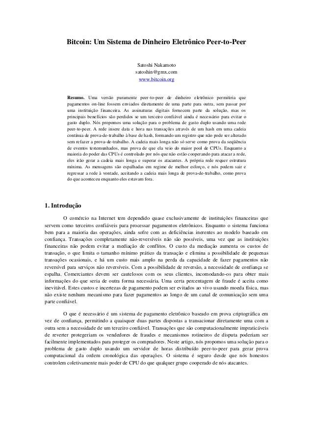 Bitcoin: Um Sistema de Dinheiro Eletrônico Peer-to-Peer Satoshi Nakamoto satoshin@gmx.com www.bitcoin.org Resumo. Uma vers...