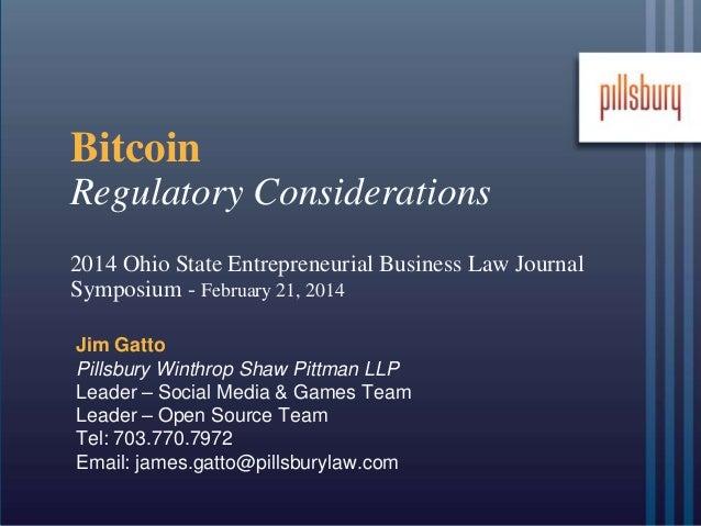 Bitcoin Regulatory Considerations 2014 Ohio State Entrepreneurial Business Law Journal Symposium - February 21, 2014 Jim G...