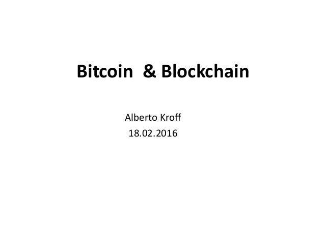 Bitcoin & Blockchain Alberto Kroff 18.02.2016