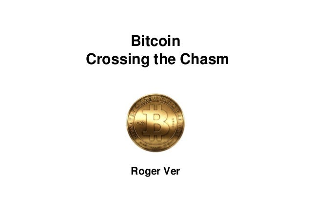Bitcoin Crossing the Chasm Roger Ver