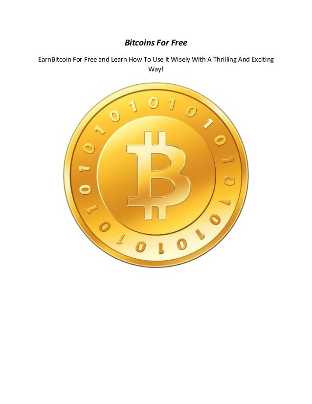 Bitcoins For Free EarnBitcoin For Free and Learn How To Use It Wisely With A Thrilling And Exciting Way!