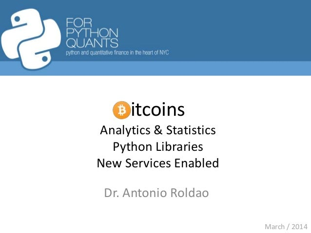 itcoins Analytics & Statistics Python Libraries New Services Enabled Dr. Antonio Roldao March / 2014
