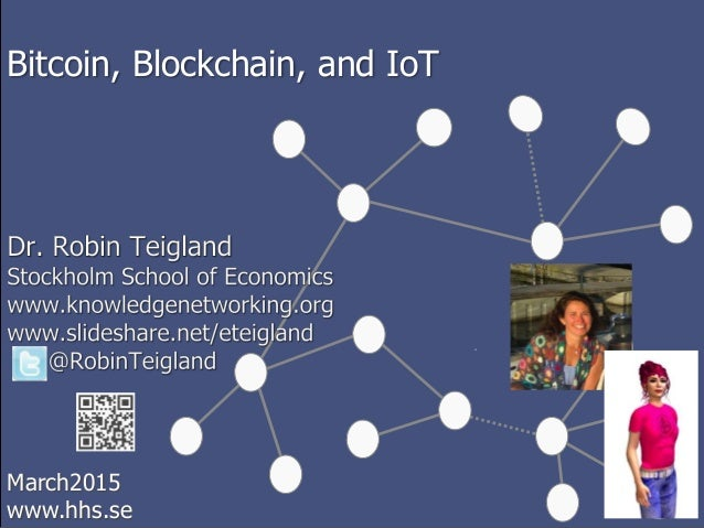 March2015 www.hhs.se Bitcoin, Blockchain, and IoT