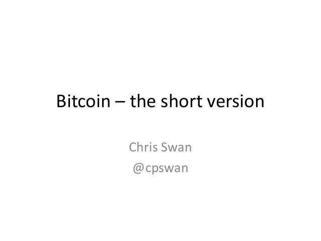 Bitcoin – the short version  Chris Swan  @cpswan
