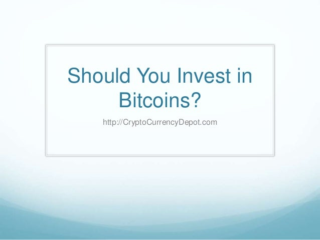 Should You Invest in Bitcoins? http://CryptoCurrencyDepot.com