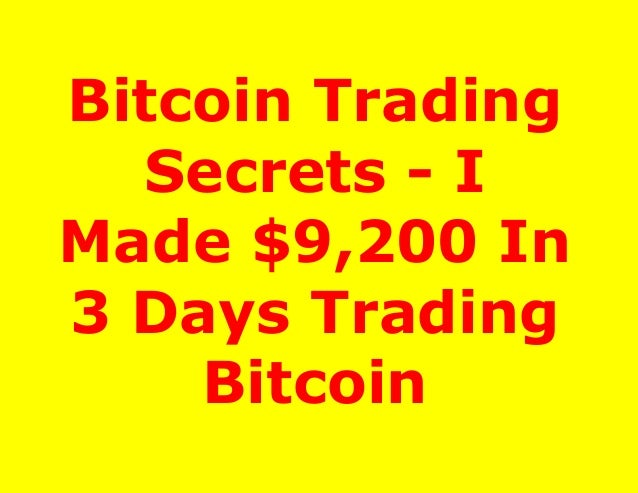 Bitcoin Trading Secrets - I Made $9,200 In 3 Days Trading Bitcoin