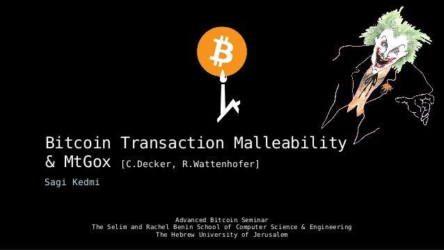 Bitcoin Transaction Malleability & MtGox [C.Decker, R.Wattenhofer] Sagi Kedmi Advanced Bitcoin Seminar The Selim and Rache...