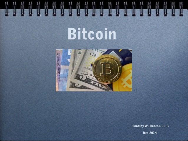 Bitcoin  Bradley W. Deacon LL.B Dec 2014