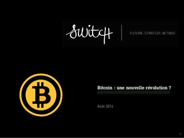 001 I  Bitcoin : une nouvelle révolution ?  ///////////////////////////////////////////////////////////////  Août 2014