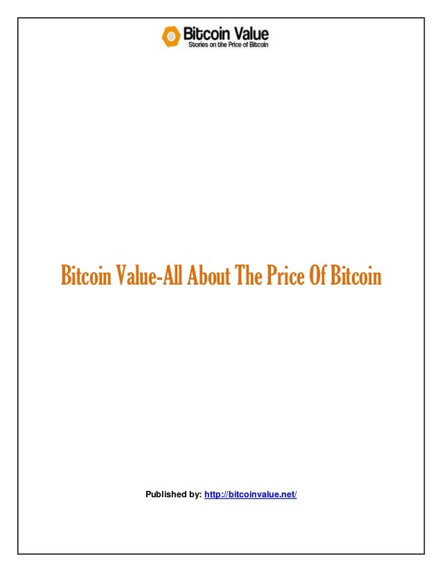 Bitcoin Value-All About The Price Of Bitcoin Published by: http://bitcoinvalue.net/