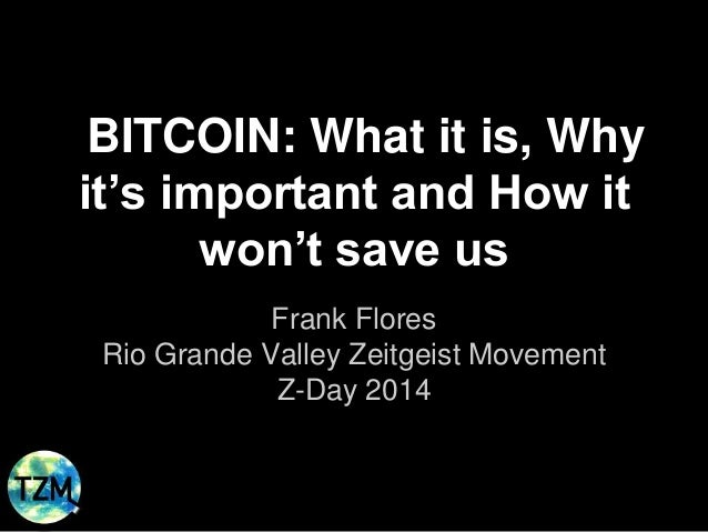 BITCOIN: What it is, Why it's important and How it won't save us Frank Flores Rio Grande Valley Zeitgeist Movement Z-Day 2...