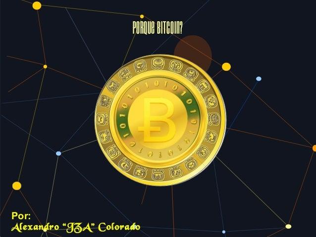 """PorqueBitcoin? Por: Alexandro """"JZA"""" Colorado"""