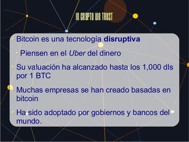 InCRYPTOwetrust Bitcoin es una tecnología disruptiva Piensen en el Uber del dinero Su valuación ha alcanzado hasta los 1,0...