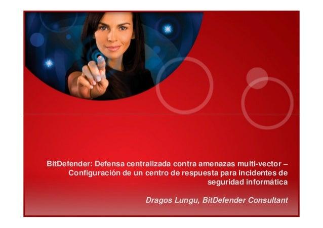 BitDefender: Defensa centralizada contra amenazas multi-vector – Configuración de un centro de respuesta para incidentes d...