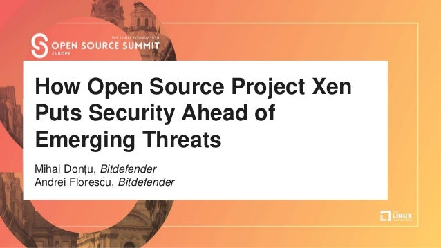 Talk Title Here Author Name, Company How Open Source Project Xen Puts Security Ahead of Emerging Threats Mihai Donțu, Bitd...