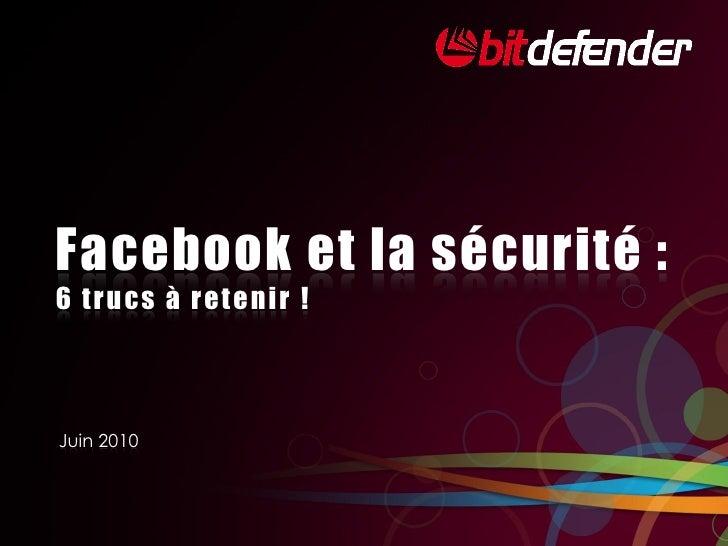 Facebook et la sécurité : 6 trucs à retenir !    Juin 2010