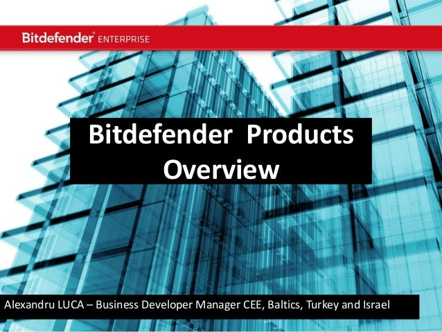 August 16 | Copyright @ Bitdefender 2012  Bitdefender Products Overview  Alexandru LUCA – Business Developer Manager CEE, ...