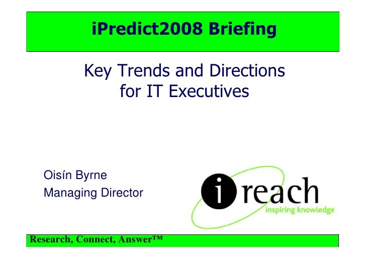 iPredict2008 Briefing            Key Trends and Directions               for IT Executives      Oisín Byrne   Managing Dir...