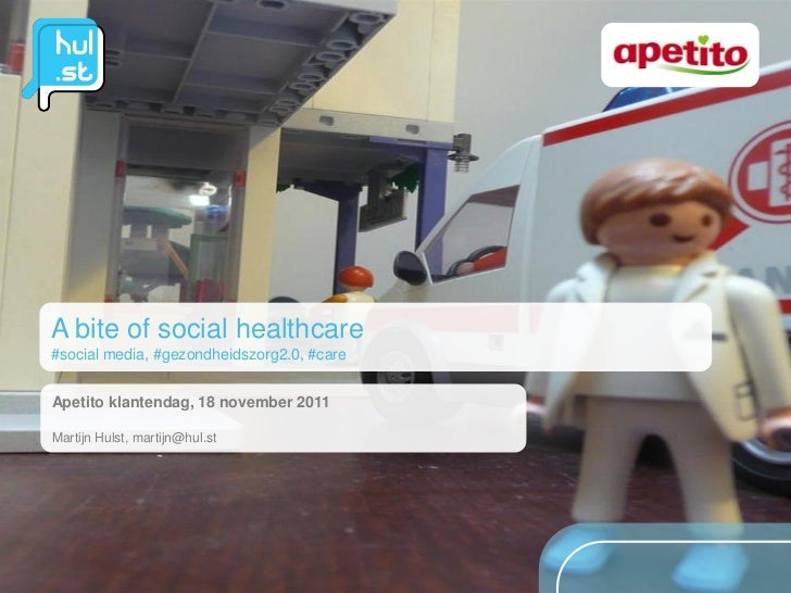A bite of social healthcare#social media, #gezondheidszorg2.0, #careApetito klantendag, 18 november 2011Martijn Hulst, mar...