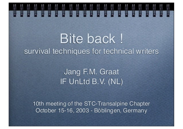 Bite back !survival techniques for technical writers             Jang F.M. Graat            IF UnLtd B.V. (NL)  10th meeti...