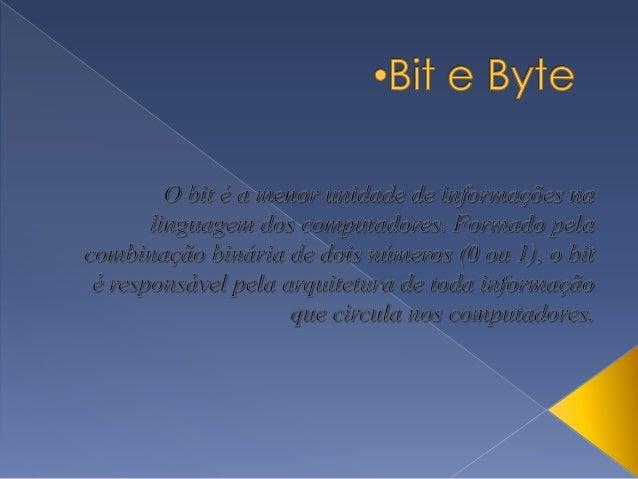   Já o byte é um tipo de dado formado pela combinação de 8 bits. Comumente utilizado como padrão de medida das memórias ...
