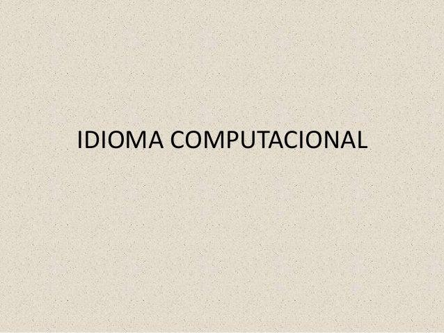 IDIOMA COMPUTACIONAL