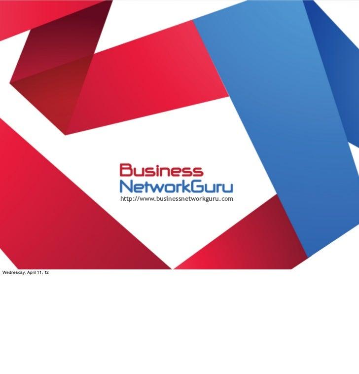 http://www.businessnetworkguru.comSaturday, April 7, 12