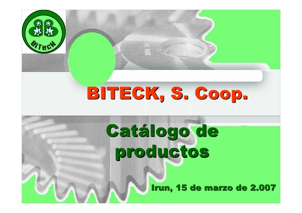 BITECK, S. Coop.   Catálogo de   productos       Irun, 15 de marzo de 2.007